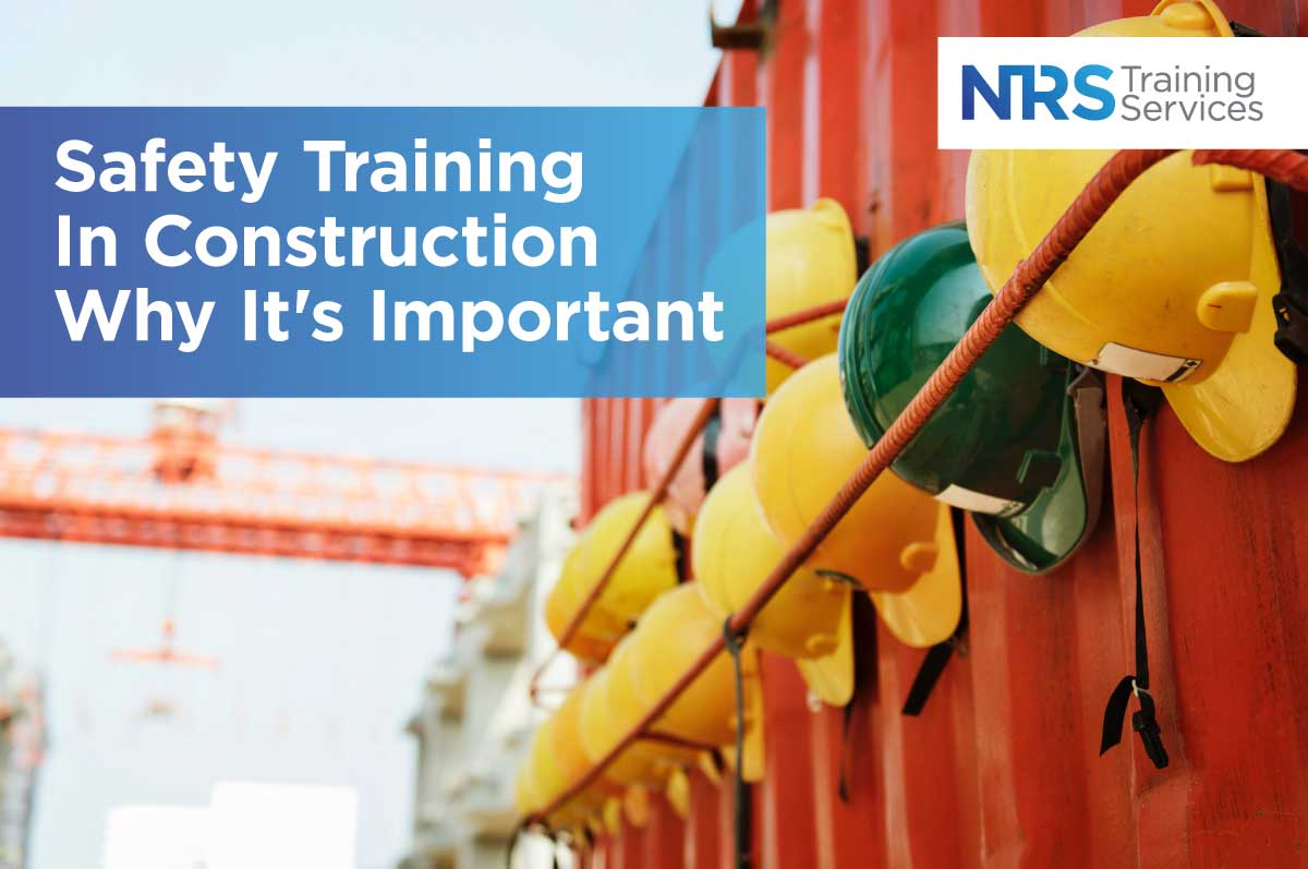 Safety Training In Construction Why It's Important